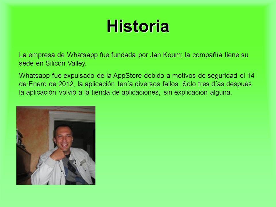 Historia La empresa de Whatsapp fue fundada por Jan Koum; la compañía tiene su sede en Silicon Valley. Whatsapp fue expulsado de la AppStore debido a