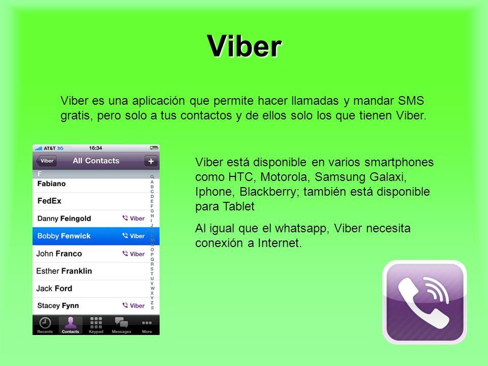 Viber Viber es una aplicación que permite hacer llamadas y mandar SMS gratis, pero solo a tus contactos y de ellos solo los que tienen Viber. Viber es