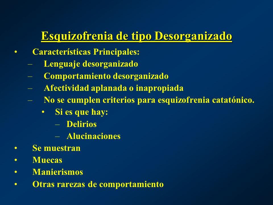 Características Principales: –Lenguaje desorganizado –Comportamiento desorganizado –Afectividad aplanada o inapropiada –No se cumplen criterios para e