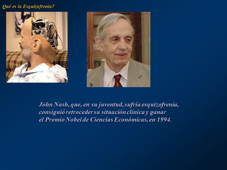 Qué es la Esquizofrenia? John Nash, que, en su juventud, sufría esquizofrenia, consiguió retroceder su situación clínica y ganar el Premio Nobel de Ci