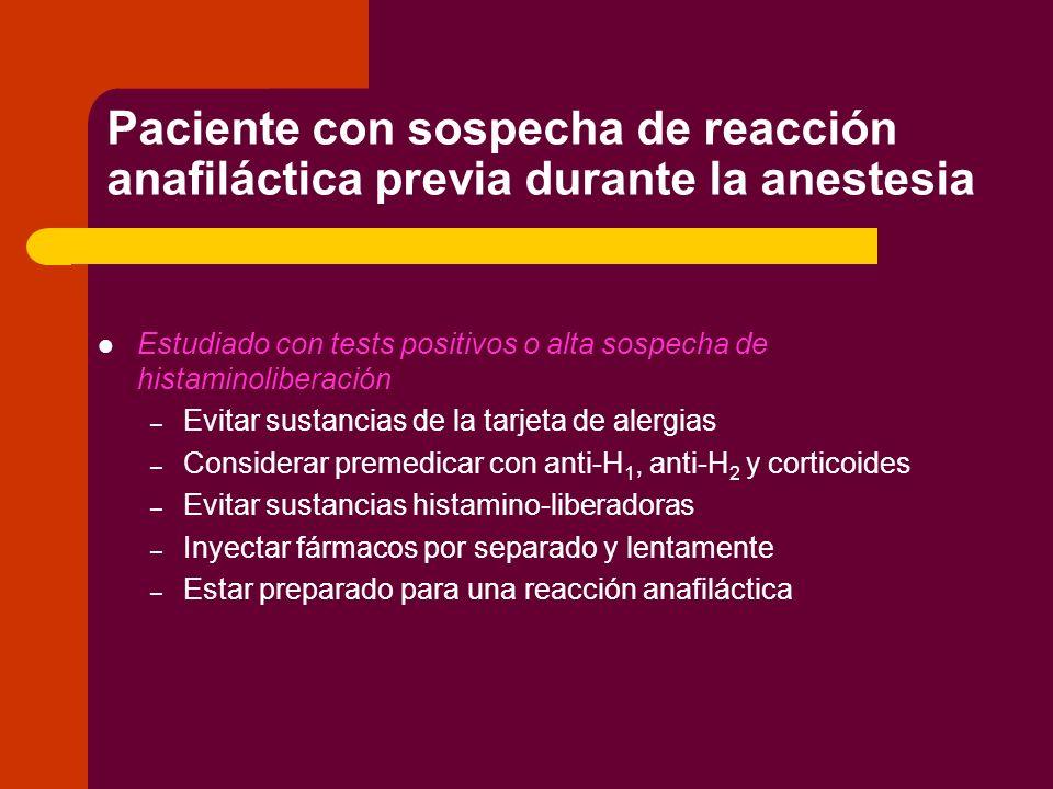 Paciente con sospecha de reacción anafiláctica previa durante la anestesia No estudiado por alergólogo: – Cirugía urgente Pedir Hª anestésica previa y evitar sust.