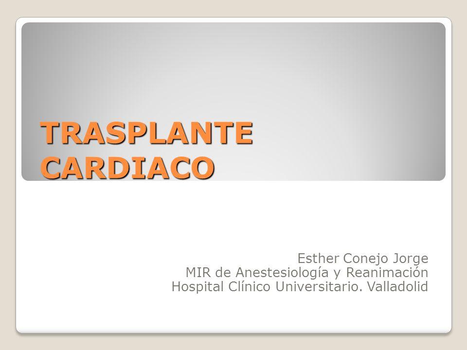TRASPLANTE CARDIACO Esther Conejo Jorge MIR de Anestesiología y Reanimación Hospital Clínico Universitario. Valladolid