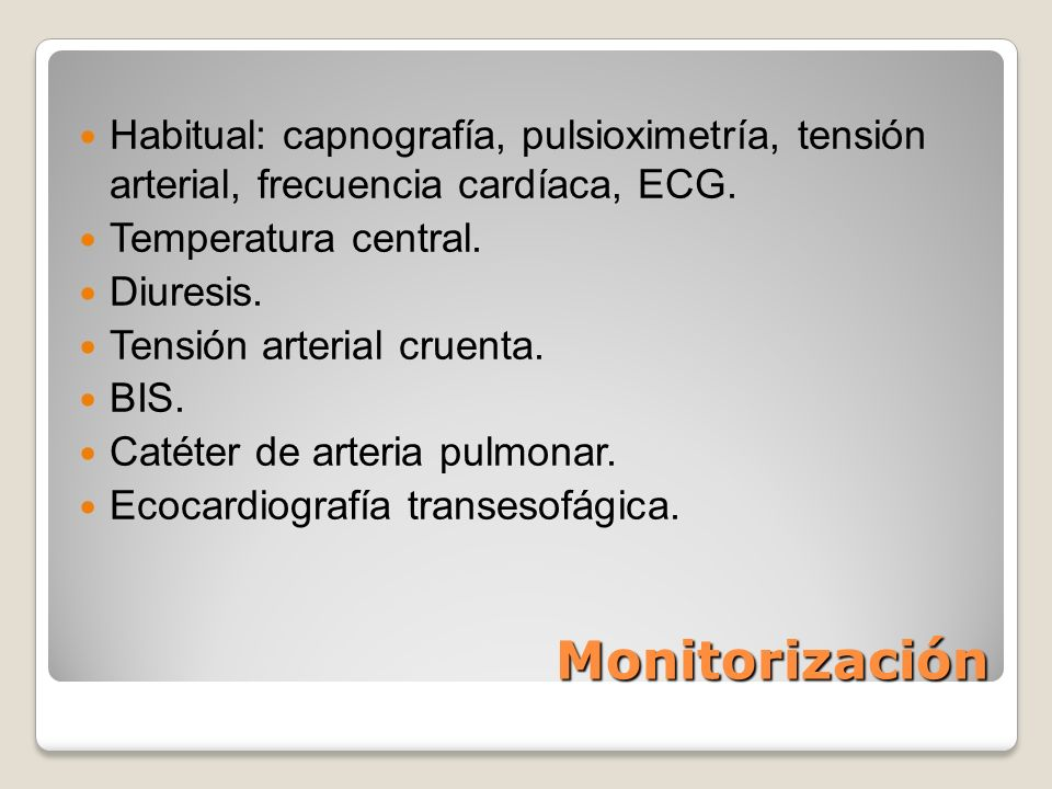 Monitorización Habitual: capnografía, pulsioximetría, tensión arterial, frecuencia cardíaca, ECG. Temperatura central. Diuresis. Tensión arterial crue