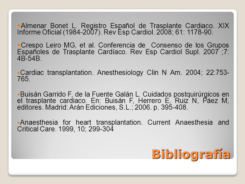Bibliografía Almenar Bonet L. Registro Español de Trasplante Cardiaco. XIX Informe Oficial (1984-2007). Rev Esp Cardiol. 2008; 61: 1178-90. Crespo Lei