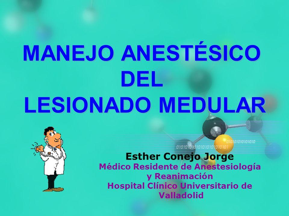 MANEJO ANESTÉSICO DEL LESIONADO MEDULAR Esther Conejo Jorge Médico Residente de Anestesiología y Reanimación Hospital Clínico Universitario de Vallado