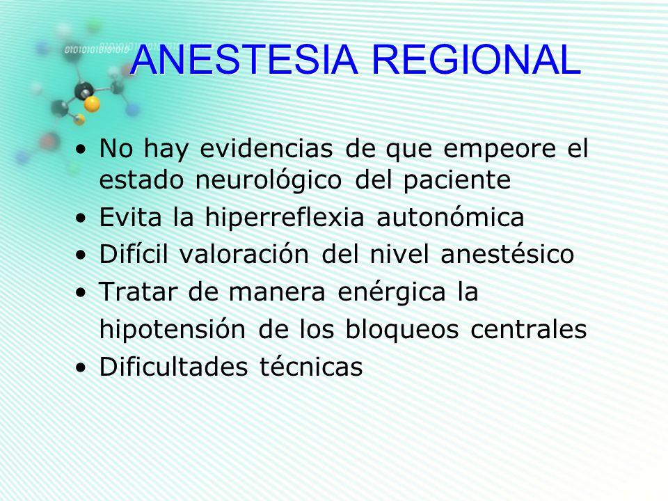 ANESTESIA REGIONAL No hay evidencias de que empeore el estado neurológico del paciente Evita la hiperreflexia autonómica Difícil valoración del nivel