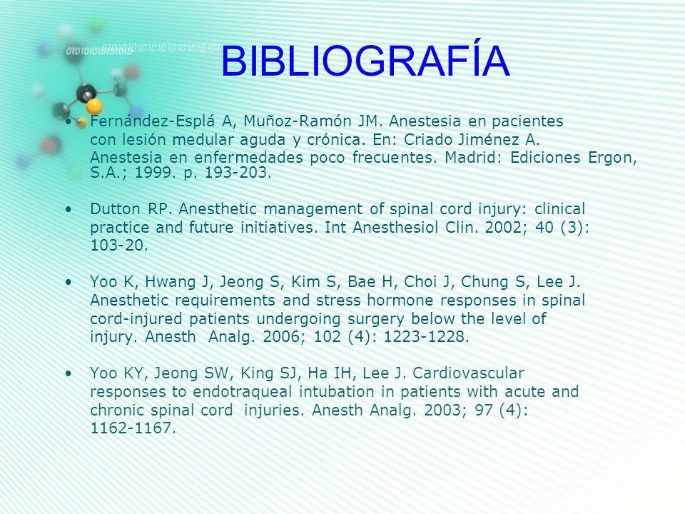 BIBLIOGRAFÍA Fernández-Esplá A, Muñoz-Ramón JM. Anestesia en pacientes con lesión medular aguda y crónica. En: Criado Jiménez A. Anestesia en enfermed