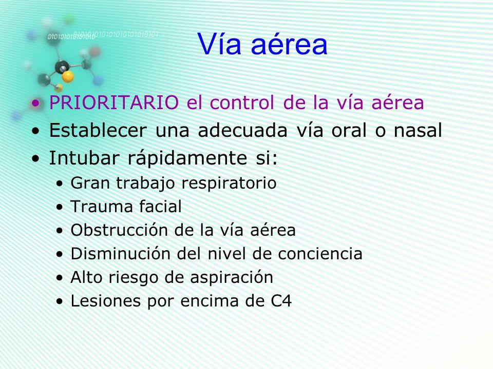 Vía aérea PRIORITARIO el control de la vía aérea Establecer una adecuada vía oral o nasal Intubar rápidamente si: Gran trabajo respiratorio Trauma fac