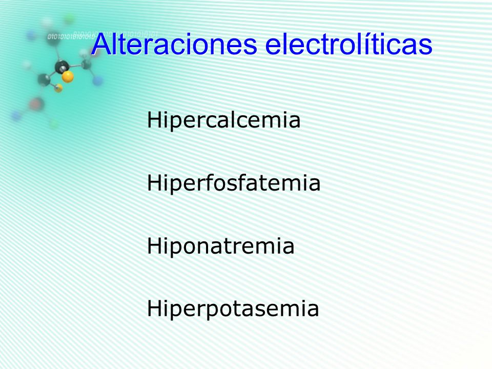 Alteraciones electrolíticas Hipercalcemia Hiperfosfatemia Hiponatremia Hiperpotasemia