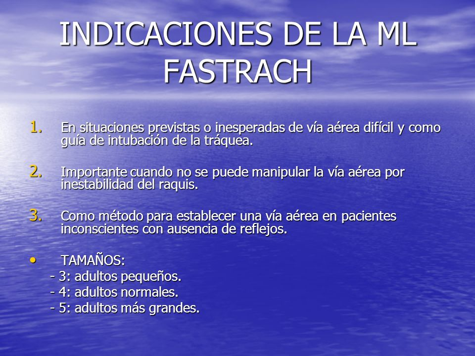INDICACIONES DE LA ML FASTRACH 1. En situaciones previstas o inesperadas de vía aérea difícil y como guía de intubación de la tráquea. 2. Importante c