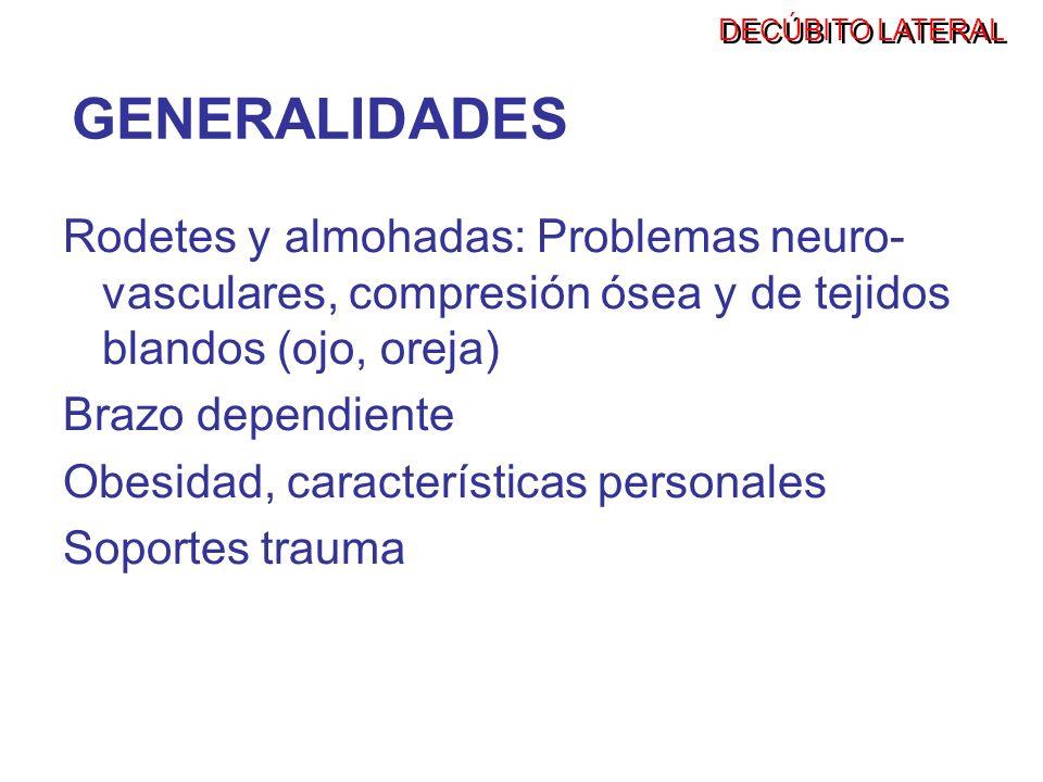 GENERALIDADES Rodetes y almohadas: Problemas neuro- vasculares, compresión ósea y de tejidos blandos (ojo, oreja) Brazo dependiente Obesidad, caracter