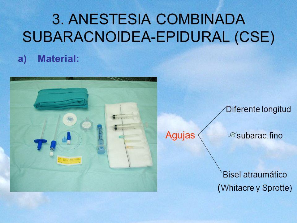 3. ANESTESIA COMBINADA SUBARACNOIDEA-EPIDURAL (CSE) a)Material: Diferente longitud Agujas subarac.fino Bisel atraumático ( Whitacre y Sprotte)