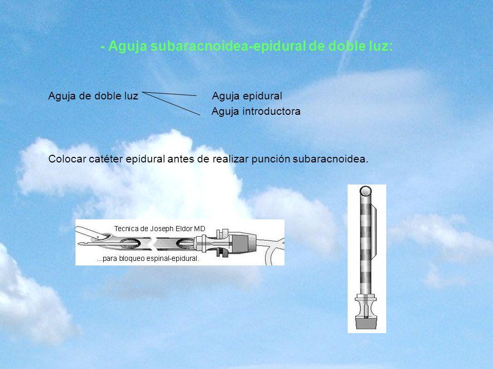 - Aguja subaracnoidea-epidural de doble luz: Aguja de doble luz Aguja epidural Aguja introductora Colocar catéter epidural antes de realizar punción s
