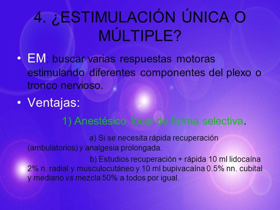 4. ¿ESTIMULACIÓN ÚNICA O MÚLTIPLE? EM : buscar varias respuestas motoras estimulando diferentes componentes del plexo o tronco nervioso. Ventajas: 1)