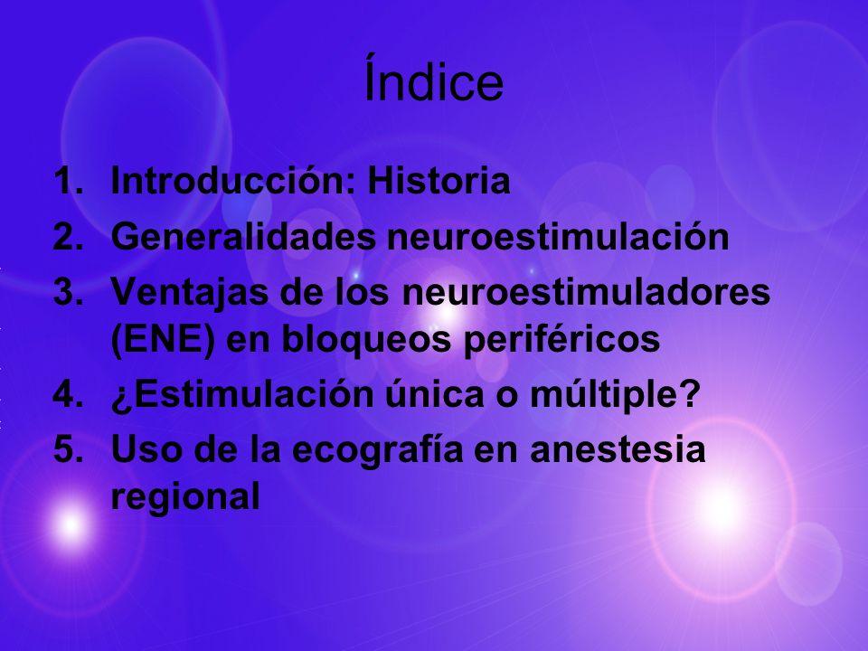 Índice 1.Introducción: Historia 2.Generalidades neuroestimulación 3.Ventajas de los neuroestimuladores (ENE) en bloqueos periféricos 4.¿Estimulación ú