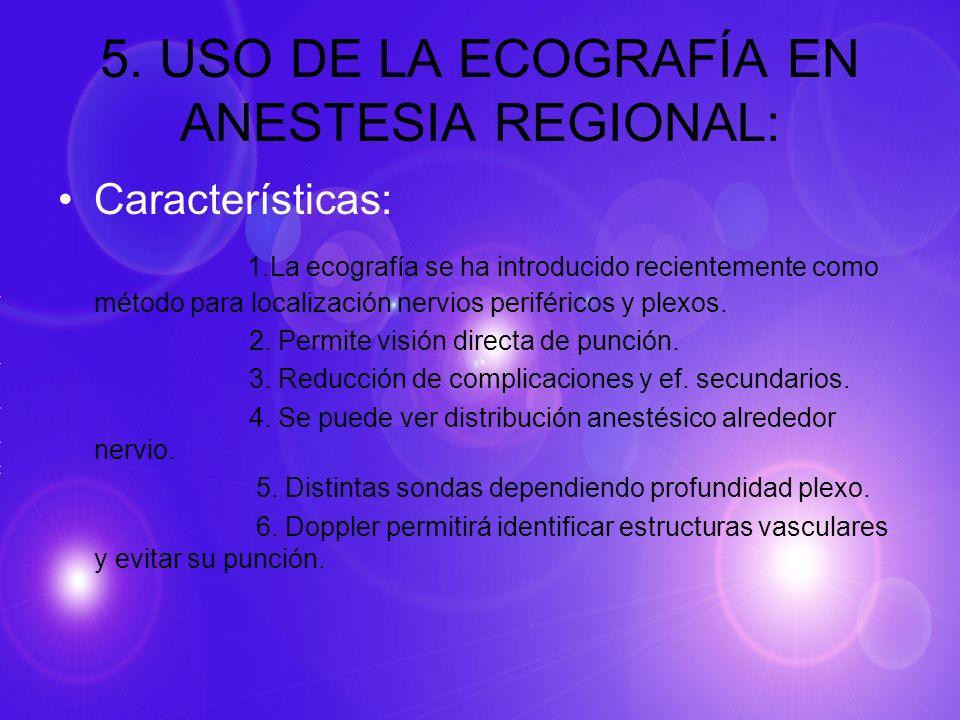 5. USO DE LA ECOGRAFÍA EN ANESTESIA REGIONAL: Características: 1.La ecografía se ha introducido recientemente como método para localización nervios pe