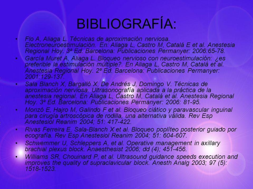 BIBLIOGRAFÍA: Flo A, Aliaga L. Técnicas de aproximación nerviosa. Electroneuroestimulación. En: Aliaga L, Castro M, Catalá E et al. Anestesia Regional