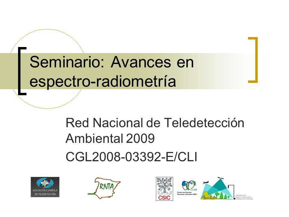Seminario: Avances en espectro-radiometría Red Nacional de Teledetección Ambiental 2009 CGL2008-03392-E/CLI RNTA