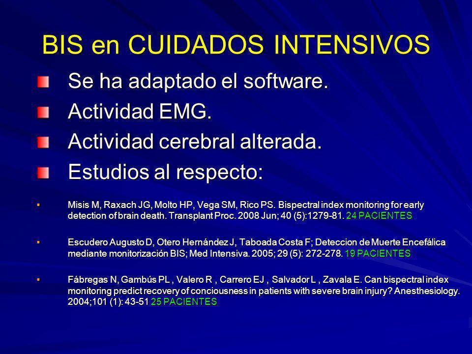 BIS en CUIDADOS INTENSIVOS Se ha adaptado el software. Actividad EMG. Actividad cerebral alterada. Estudios al respecto: Misis M, Raxach JG, Molto HP,