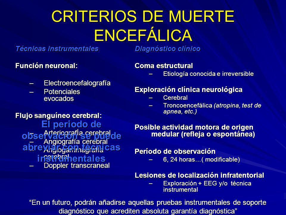 CRITERIOS DE MUERTE ENCEFÁLICA Técnicas instrumentales Función neuronal: –Electroencefalografía –Potenciales evocados Flujo sanguíneo cerebral: –Arter
