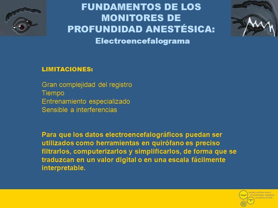 LIMITACIONES: Gran complejidad del registro Tiempo Entrenamiento especializado Sensible a interferencias Para que los datos electroencefalográficos pu