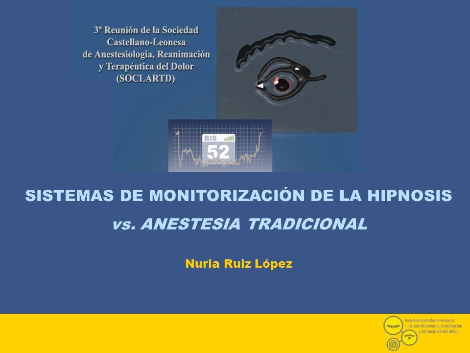 SISTEMAS DE MONITORIZACIÓN DE LA HIPNOSIS vs. ANESTESIA TRADICIONAL Nuria Ruiz López