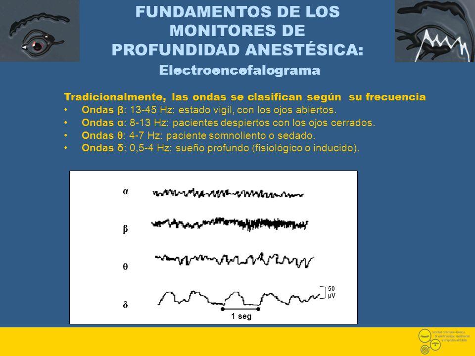 Tradicionalmente, las ondas se clasifican según su frecuencia Ondas β: 13-45 Hz: estado vigil, con los ojos abiertos. Ondas α: 8-13 Hz: pacientes desp