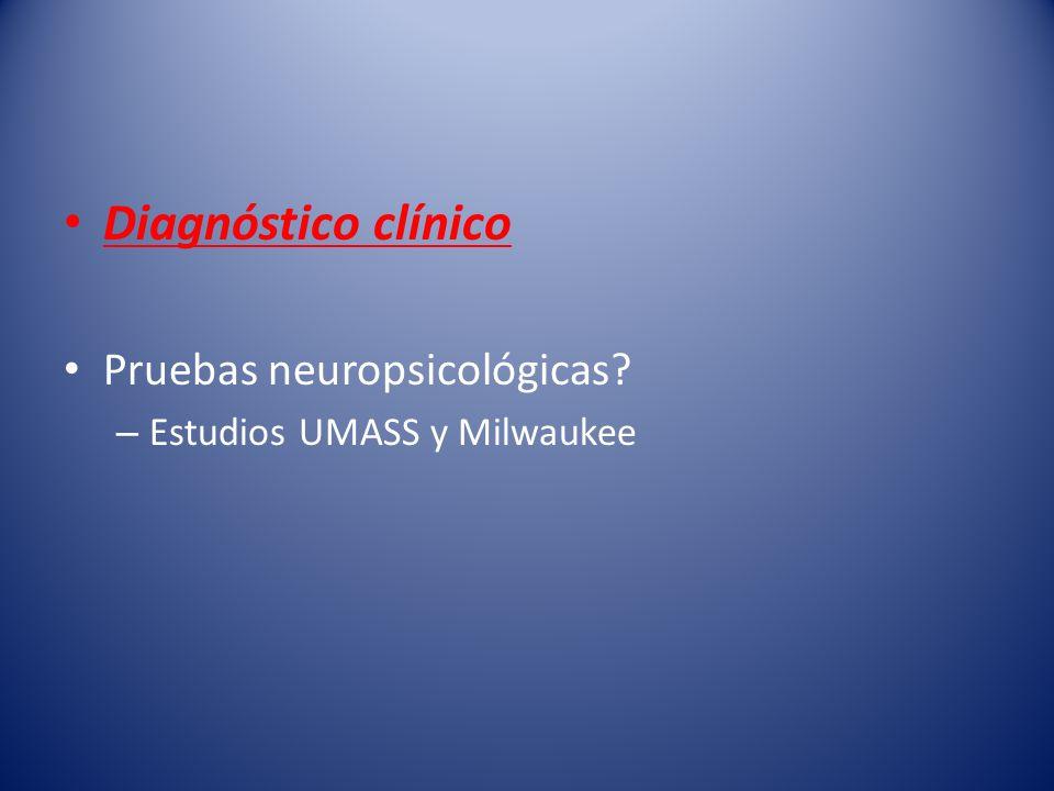 Diagnóstico clínico Pruebas neuropsicológicas? – Estudios UMASS y Milwaukee