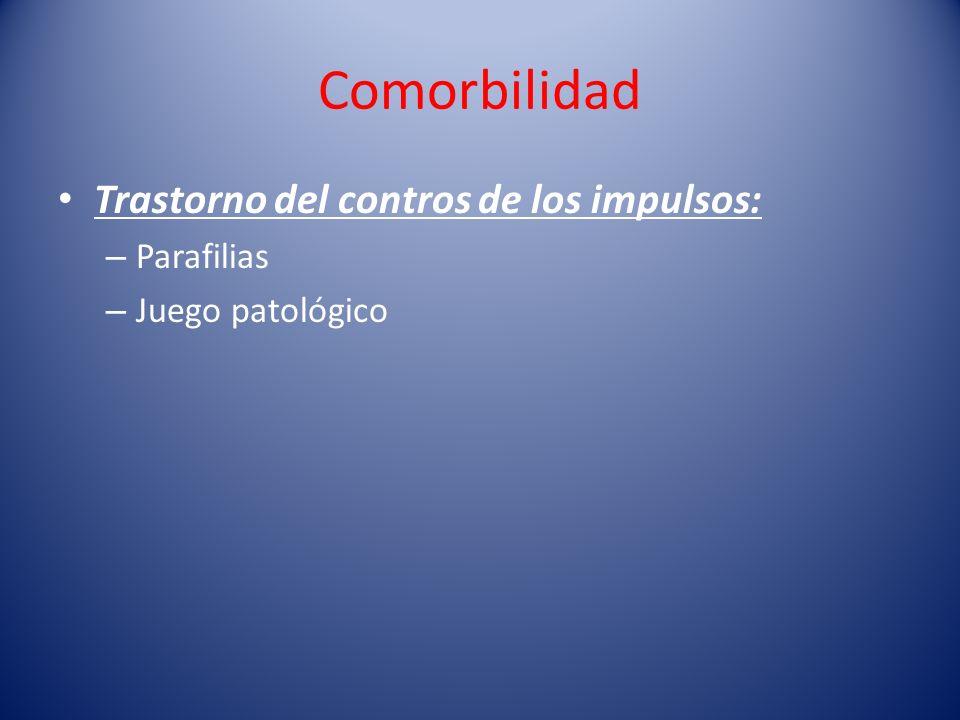 Comorbilidad Trastorno del contros de los impulsos: – Parafilias – Juego patológico