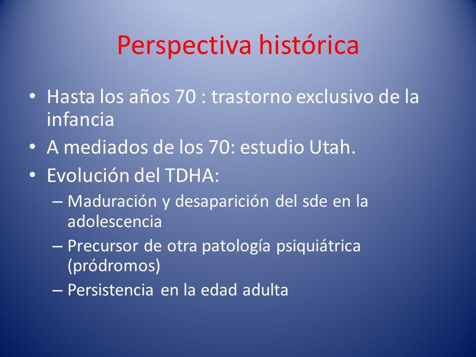 Perspectiva histórica Hasta los años 70 : trastorno exclusivo de la infancia A mediados de los 70: estudio Utah. Evolución del TDHA: – Maduración y de