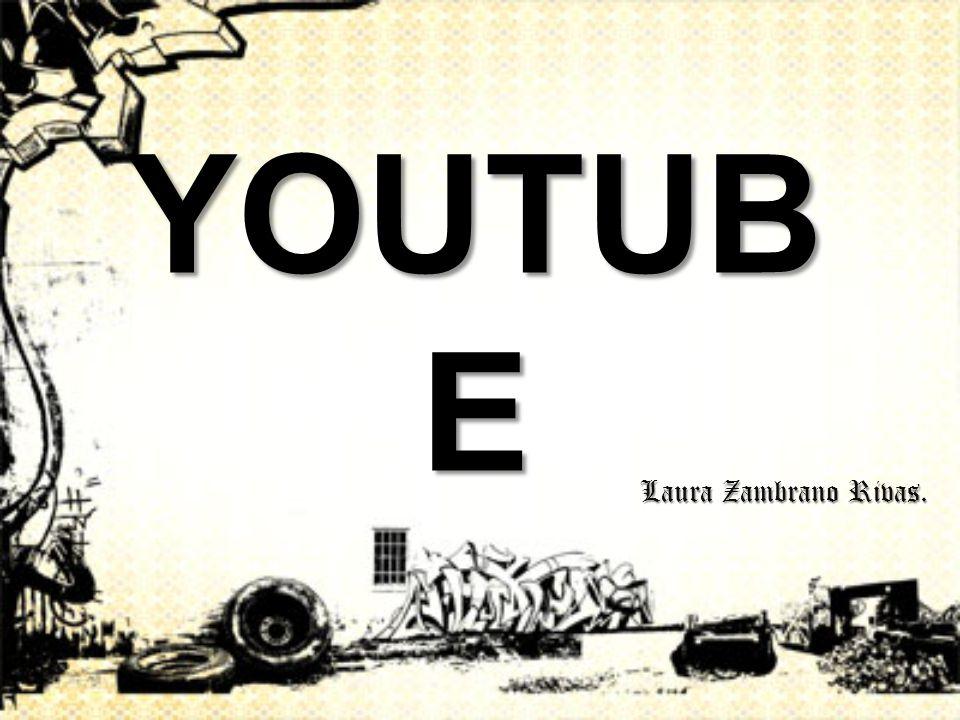 YOUTUB E Laura Zambrano Rivas. Laura Zambrano Rivas.