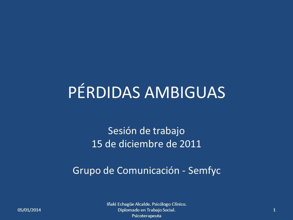 PÉRDIDAS AMBIGUAS Sesión de trabajo 15 de diciembre de 2011 Grupo de Comunicación - Semfyc 05/01/20141 Iñaki Echagüe Alcalde.