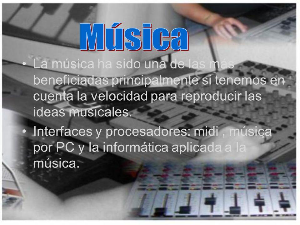 La música ha sido una de las más beneficiadas principalmente si tenemos en cuenta la velocidad para reproducir las ideas musicales. Interfaces y proce