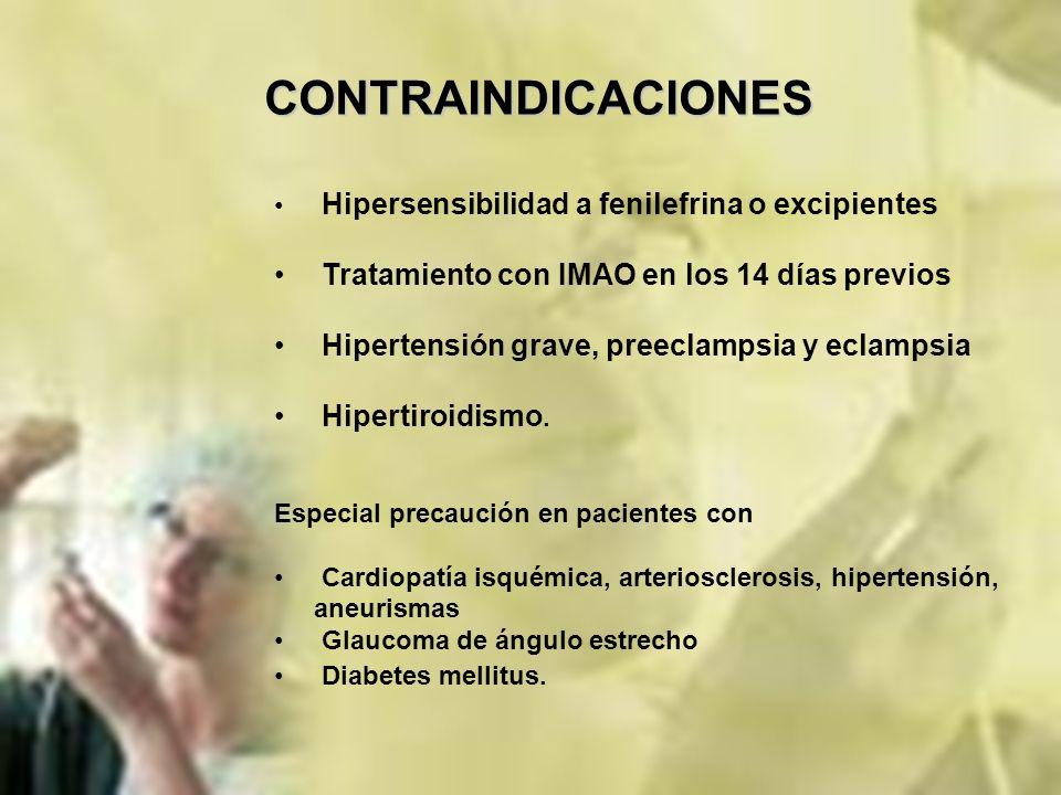 CONTRAINDICACIONES Hipersensibilidad a fenilefrina o excipientes Tratamiento con IMAO en los 14 días previos Hipertensión grave, preeclampsia y eclamp