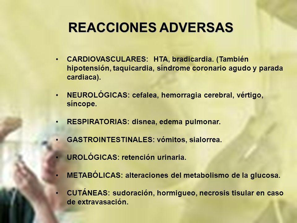 REACCIONES ADVERSAS CARDIOVASCULARES: HTA, bradicardia. (También hipotensión, taquicardia, síndrome coronario agudo y parada cardiaca). NEUROLÓGICAS: