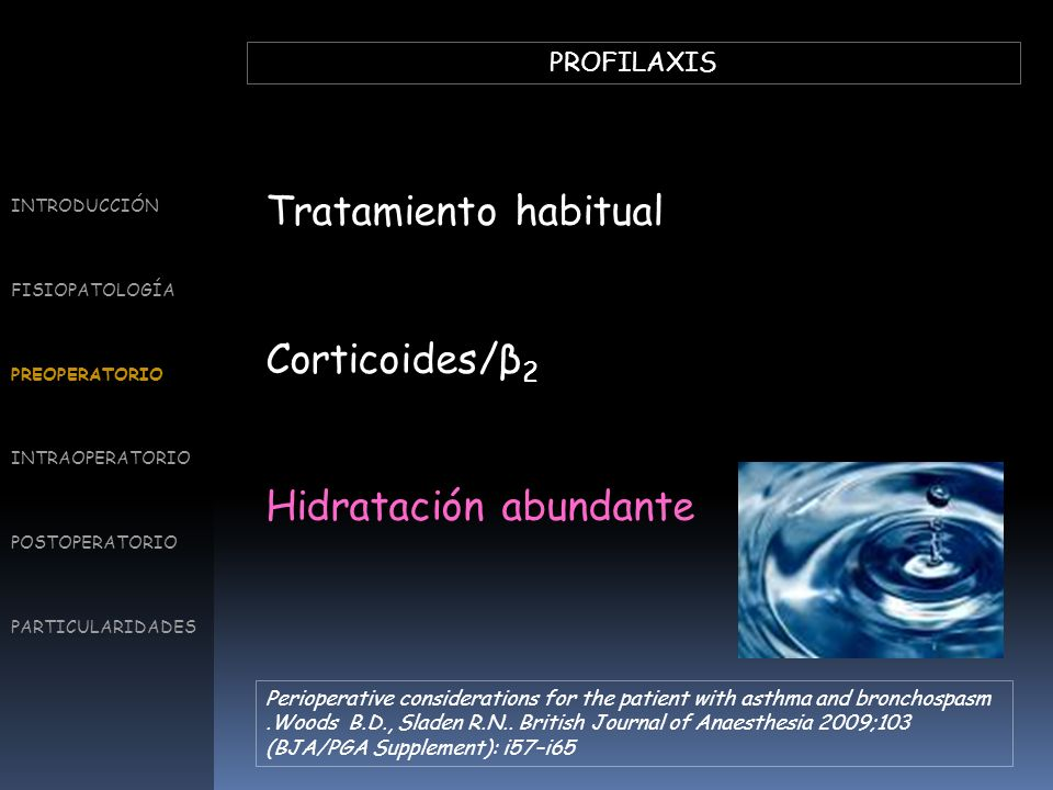 PROFILAXIS Tratamiento habitual Corticoides/β 2 Hidratación abundante INTRODUCCIÓN FISIOPATOLOGÍA PREOPERATORIO INTRAOPERATORIO POSTOPERATORIO PARTICU