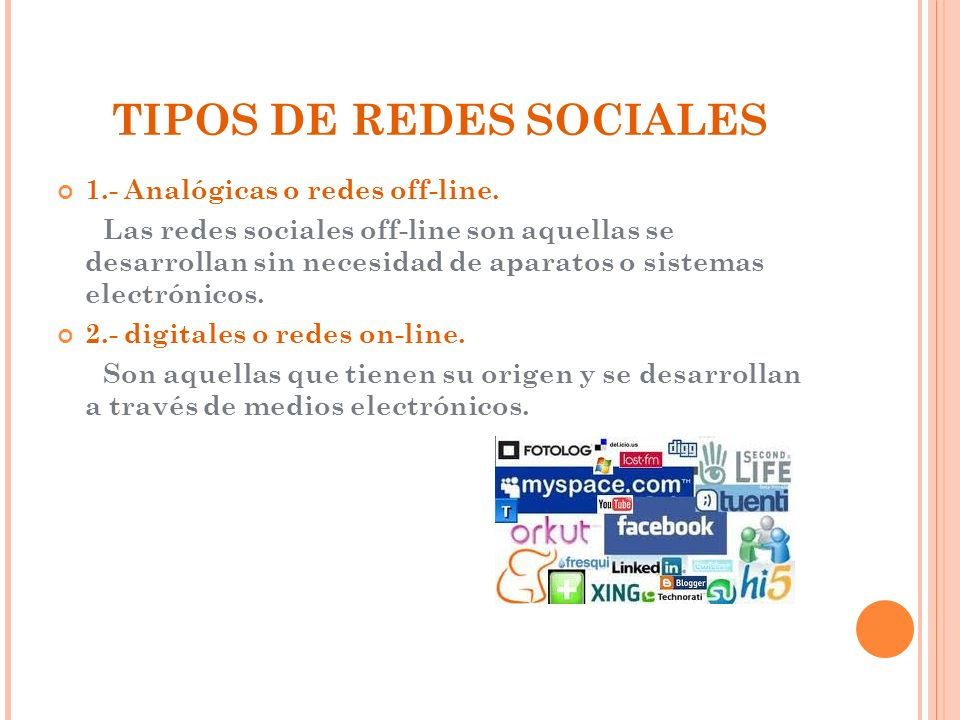 TIPOS DE REDES SOCIALES 1.- Analógicas o redes off-line. Las redes sociales off-line son aquellas se desarrollan sin necesidad de aparatos o sistemas