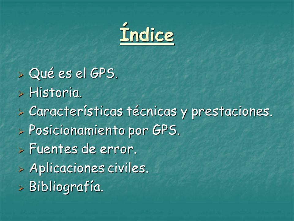 Índice Qué es el GPS. Qué es el GPS. Historia. Historia. Características técnicas y prestaciones. Características técnicas y prestaciones. Posicionami