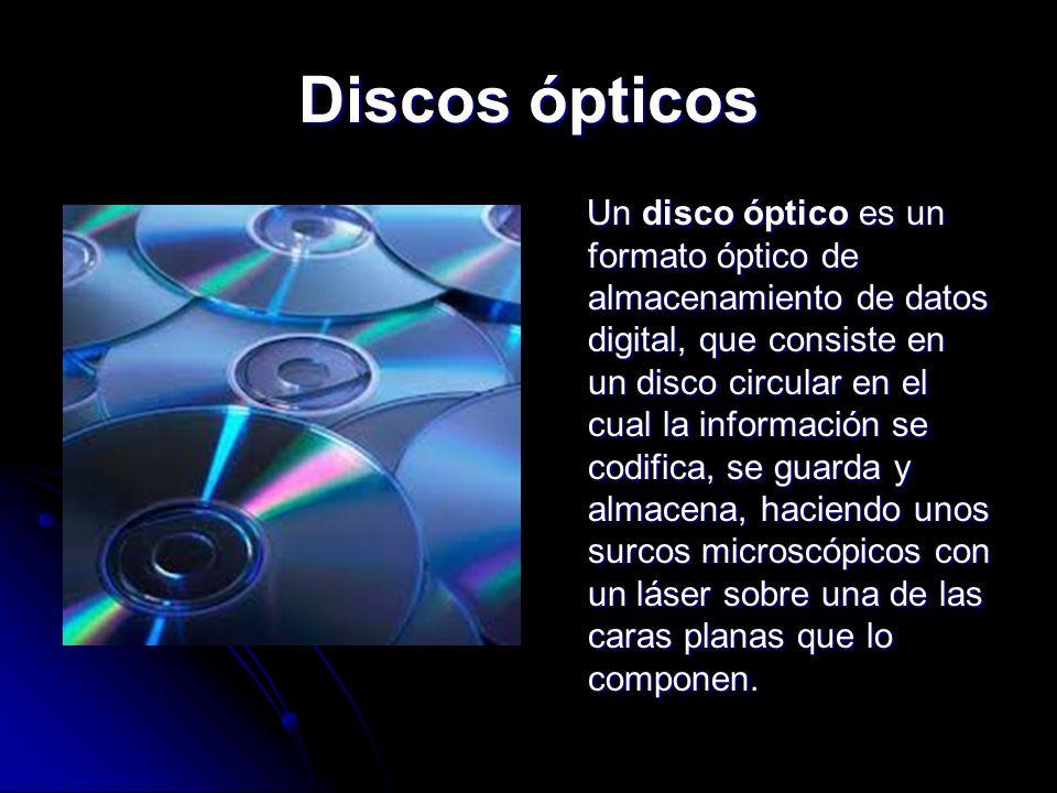 Discos ópticos Un disco óptico es un formato óptico de almacenamiento de datos digital, que consiste en un disco circular en el cual la información se