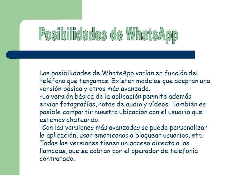 Las posibilidades de WhatsApp varían en función del teléfono que tengamos. Existen modelos que aceptan una versión básica y otros más avanzada. -La ve