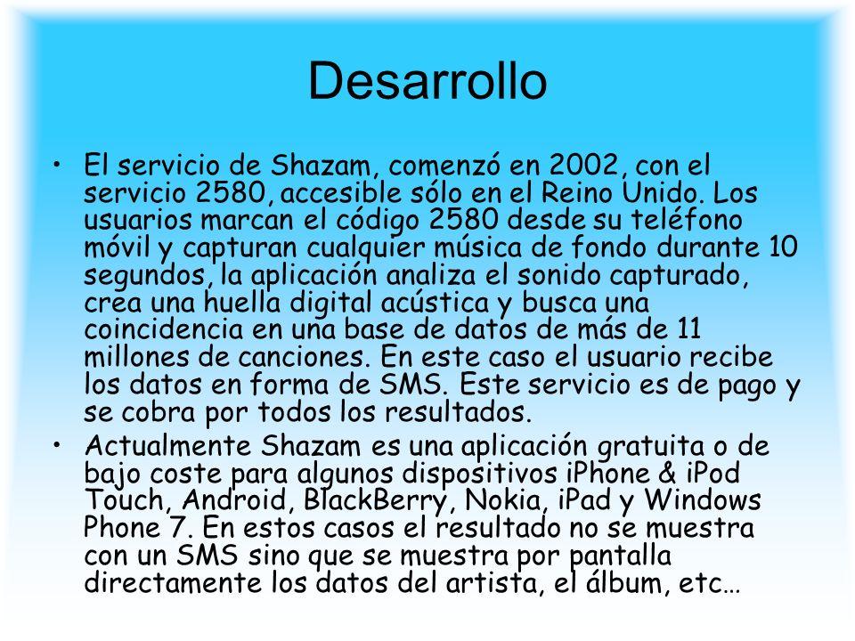 Desarrollo El servicio de Shazam, comenzó en 2002, con el servicio 2580, accesible sólo en el Reino Unido. Los usuarios marcan el código 2580 desde su