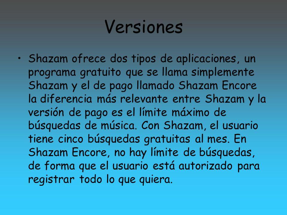 Versiones Shazam ofrece dos tipos de aplicaciones, un programa gratuito que se llama simplemente Shazam y el de pago llamado Shazam Encore la diferenc