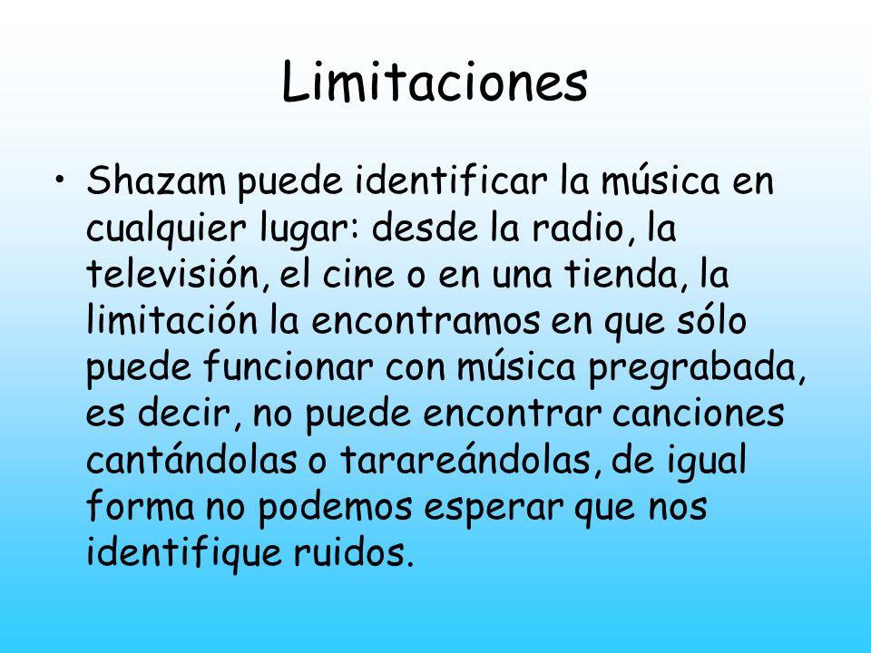 Limitaciones Shazam puede identificar la música en cualquier lugar: desde la radio, la televisión, el cine o en una tienda, la limitación la encontram