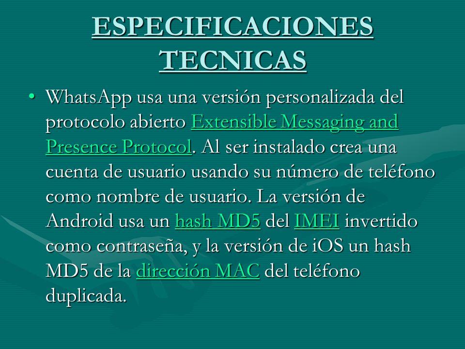 ESPECIFICACIONES TECNICAS WhatsApp usa una versión personalizada del protocolo abierto Extensible Messaging and Presence Protocol.