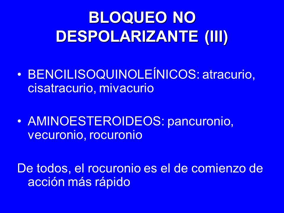 BLOQUEO NO DESPOLARIZANTE (III) BENCILISOQUINOLEÍNICOS: atracurio, cisatracurio, mivacurio AMINOESTEROIDEOS: pancuronio, vecuronio, rocuronio De todos