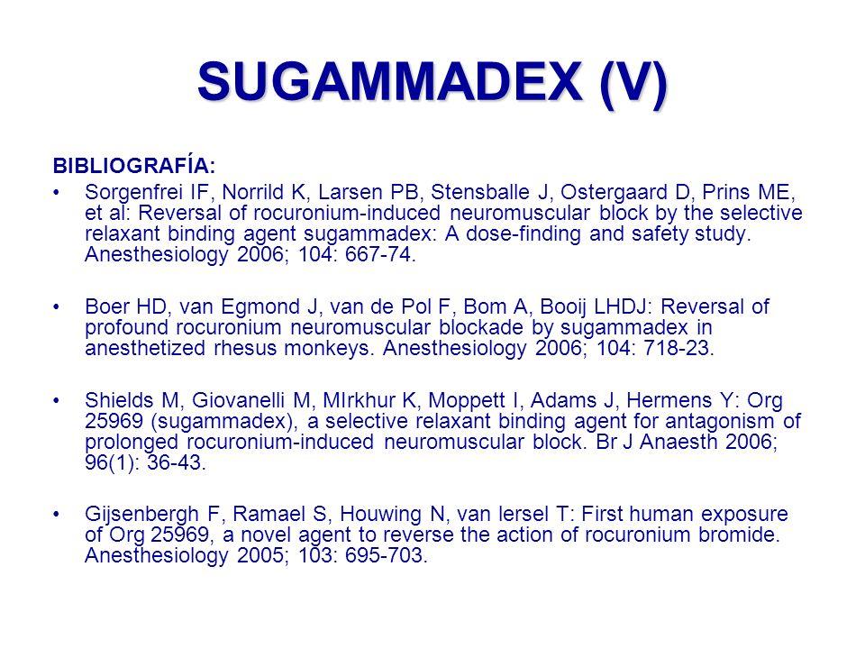 SUGAMMADEX (V) BIBLIOGRAFÍA: Sorgenfrei IF, Norrild K, Larsen PB, Stensballe J, Ostergaard D, Prins ME, et al: Reversal of rocuronium-induced neuromus