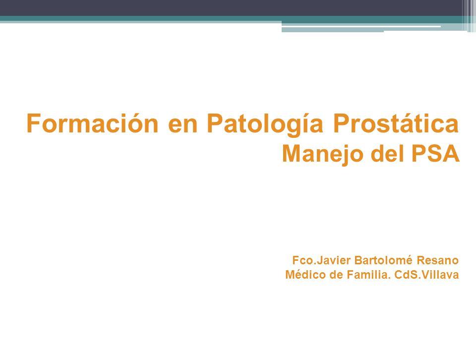 Formación en Patología Prostática Manejo del PSA Fco.Javier Bartolomé Resano Médico de Familia. CdS.Villava