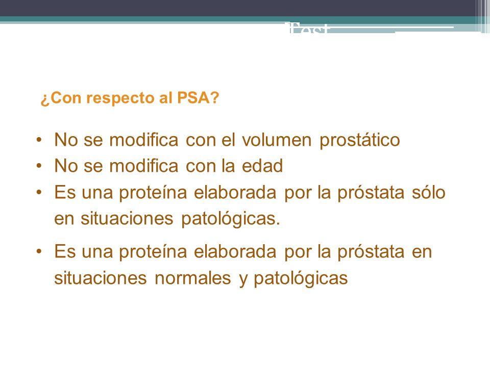 ¿Con respecto al PSA? No se modifica con el volumen prostático No se modifica con la edad Es una proteína elaborada por la próstata sólo en situacione
