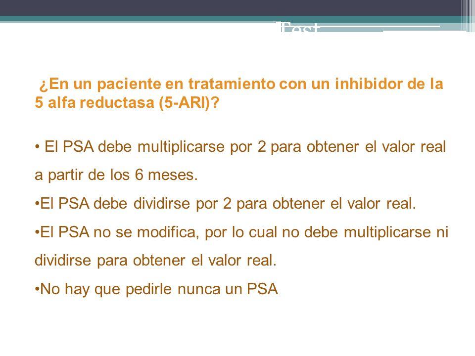 ¿En un paciente en tratamiento con un inhibidor de la 5 alfa reductasa (5-ARI)? El PSA debe multiplicarse por 2 para obtener el valor real a partir de