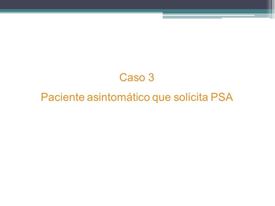 Caso 3 Paciente asintomático que solicita PSA